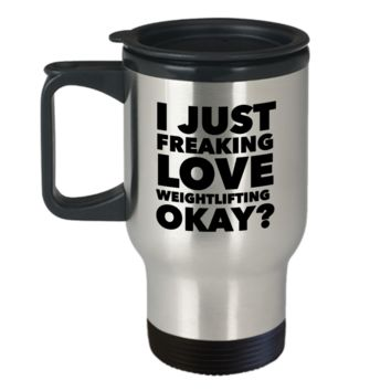 Weightlifter Gifts I Just Freaking Love Weightlifting Okay Funny Travel Mug Stainless Steel Insulated Coffee Cup