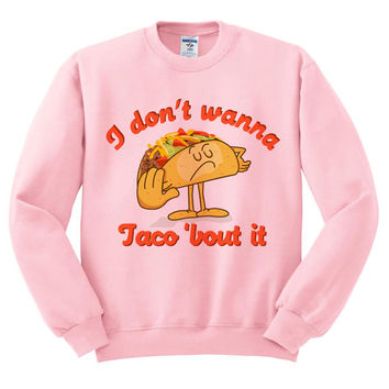 Pink Crewneck - I Don't Wanna Taco 'Bout It - Sweatshirt Sweater Jumper Pullover Beach Spring Summer Outfit Food Pun Funny