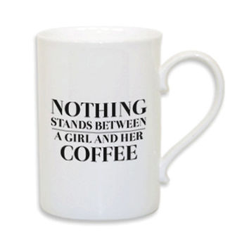 Nothing Stands Between A Girl And Her Coffee Mug - A Cup of Quotes - Fancy Handle