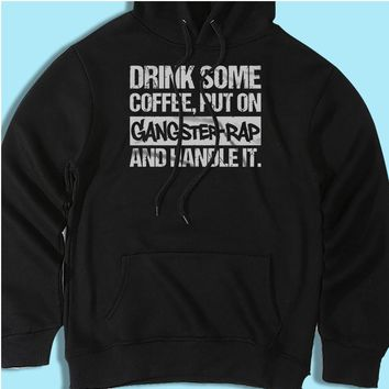 Drink Some Coffee Put On Gangster Rap And Handle It Running Hiking Gym Sport Runner Yoga Funny Thanksgiving Christmas Funny Quotes Men'S Hoodie