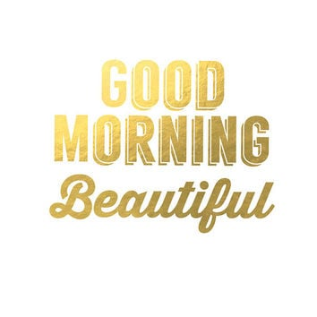 Good morning beautiful - Faux Gold Foil Wall Art - Instant Download - 8x10 - Print - Artwork
