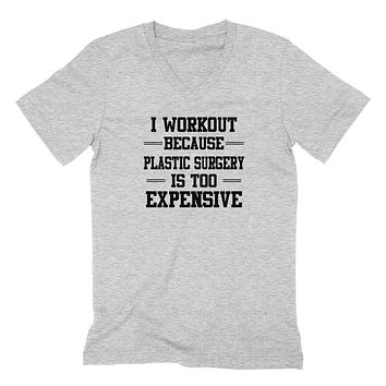 I workout because plastic surgery is too expensive workout  graphic  V Neck T Shirt