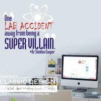 Vinyl Wall Decal - One LaB ACCIDENT away from being a SUPER VILLAIN, Sheldon Cooper, Big Bang Theory Geek Speak