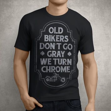 Old Bikers Don't Go Gray We Turn Chrome