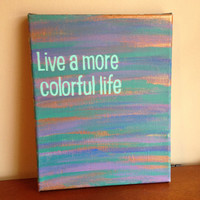 Canvas Quote Painting (Live a more colorful life) 8x10