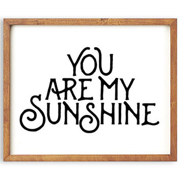 You are my sunshine PRINTABLE art,nursery printable quote,valentines sign,printable nursery art,wife wall art,girlfriend gift,kids wall art
