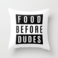 FOOD BEFORE DUDES Throw Pillow by CreativeAngel