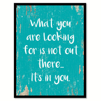 What You Are Looking For Is Not Out There Quote Saying Home Decor Wall Art Gift Ideas 111905