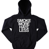 Smoke More Hate Less Hoodie Funny Hippie Weed Blunt Peace Bong Marijuana Blazing Dope Tumblr Sweatshirt