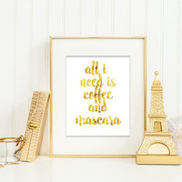 All I Need is Coffee and Mascara - Faux Gold Foil Typography – Modern and Chic Printable Wall Art for Home or Office – Digital Download JPG