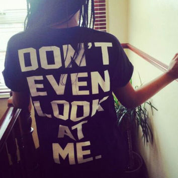 don't even look at me Print T-Shirts Tee for Women 6