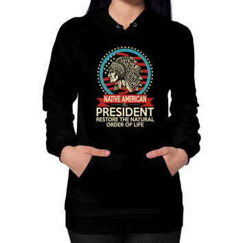 Native american for president Hoodie (on woman)