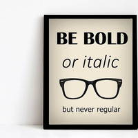 BE BOLD library art book lover PRINT hipster glasses print Printable typography wall art.Instant Download Office decor book lover gift