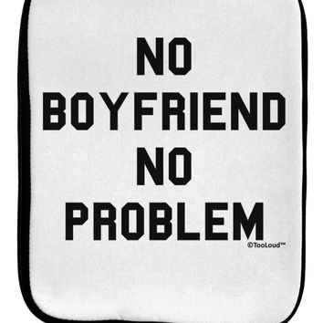 No Boyfriend No Problem 9 x 11.5 Tablet  Sleeve by TooLoud