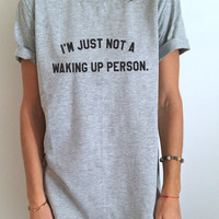 I'm just not a waking up person Tshirt Fashion funny slogan womens girls sassy cute lazy relax