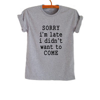 Sorry T Shirt Grey Grunge Hipster Tumblr Fangirl Shirt Womens Teens Girls Unisex Graphic Tee Workout Cute Swag Dope Nope Band Merch Fashion