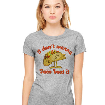 Grey Tshirt - I Don't Wanna Taco 'Bout It - Funny Tee T-Shirt Mens Ladies Womens Beach Summer Outfit Spring Food Pun