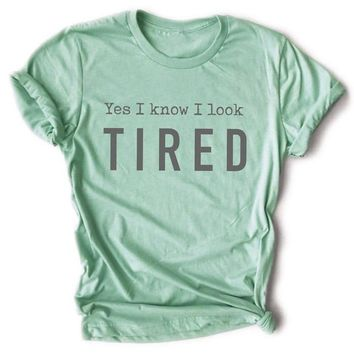 Yes I Know I Look Tired Letter  T-Shirt