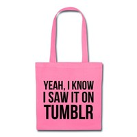 Yeah, I know I saw it on tumblr. Tote Bag