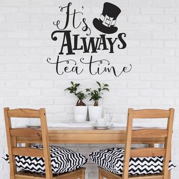 Mad Hatter Quotes Alice In Wonderland Wall Decal It's Always Tea Time Decals Vinyl Stickers Tea Lover Gift Kitchen Decor B670