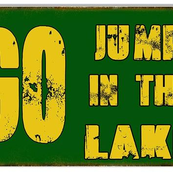 Go Jump In The Lake Reproduction Funny Warning Metal  Sign 12″x18″