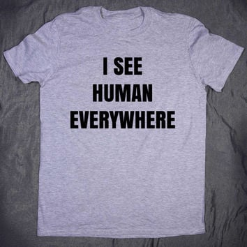Funny Alien Tee I See Human Everywhere Slogan Tee Sarcastic Tumblr Top T-shirt