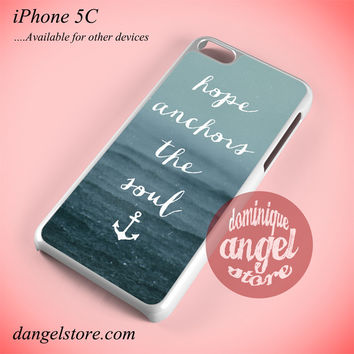 Hope Anchors The Soul Phone case for iPhone 5C and another iPhone devices