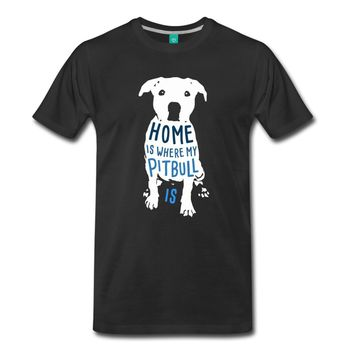 Home Is Where My Pitbull Is - Unisex Tee - Dog Owner T-shirt