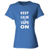 Keep Calm And Vape On - Ladies' Cotton T-Shirt