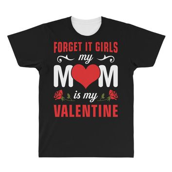 Forget it Girls My Mom Is My Valentine All Over Men's T-shirt