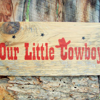 Our Little Cowboy Sign Rustic Little Cowboy Sign Western Decor Sign Little Boys Room Stars Western Nursery Decor Rodeo Sign Made In Montana