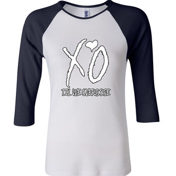 xo til we overdose 3/4 Sleeve Baseball Ladies Jersey