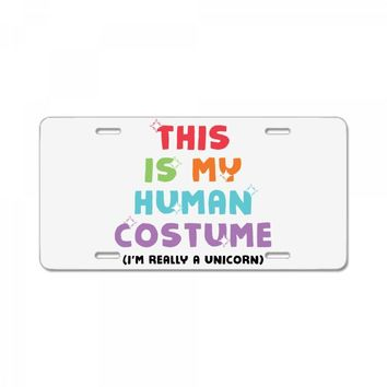 This Is My Human Costume I'm Really A Unicorn License Plate