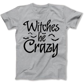 Witches Be Crazy - T Shirt