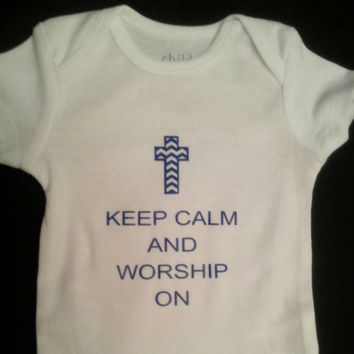 Keep Calm and Worship On handmade baby Onesuit