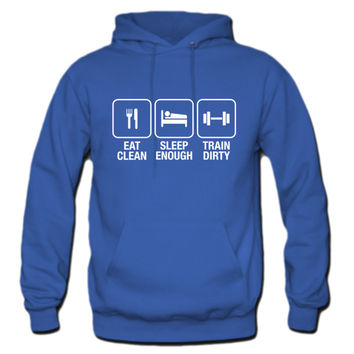 Eat Clean, Sleep Enough, Train Dirty Hoodie
