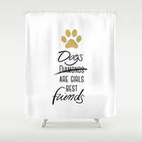 Dogs are girls best friends! Shower Curtain by Cafelab