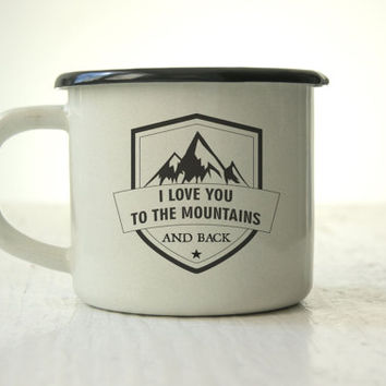 Campfire mug Enamel Mug Custom I Love You To The Mountains And Back Love Inspirational Mug Customized Mug Engraved Personalized Camping Mug