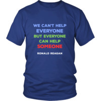 "Happy President's Day - "" We can't help Everyone...- Ronald Reagan "" - original custom made t-shirts."