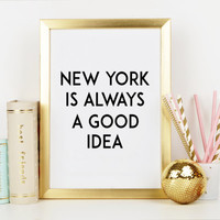 TRAVEL PRINT,New York Is Always A Good Idea,Travel Poster,Inspirational Quote,Take Me To New York,Typography Print,Wall Art,Wall Quote