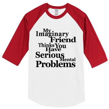 My Imaginary Friend Thinks You Have Serious Mental Problems T-Shirt 2/3 Sleeves Baseball Jersey