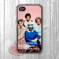 I'd Rather Be Watching The Golden Girls -mt for iPhone 4/4S/5/5S/5C/6/ 6+,samsung S3/S4/S5,samsung note 3/4