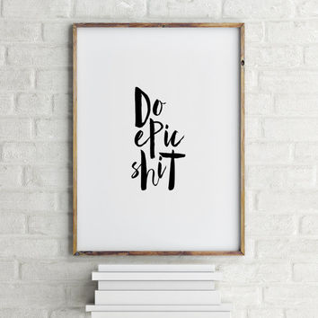 "Inspirational poster ""Do Epic Shit"" Typographic print Home decor Wall art Room poster Motivational quote Teen poster Printable poster"