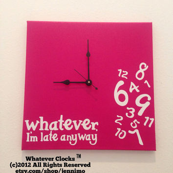 Whatever, I'm late anyway Clock (Hot Pink, White & Black)