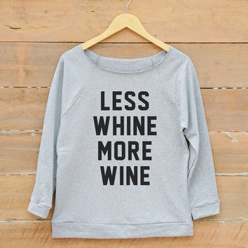 Less whine more wine shirt funny party sweatshirt fashion tumblr sweatshirt women off shoulder sweatshirt slouchy jumper women sweatshirt