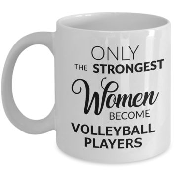 Cute Volleyball Gifts for Women Volleyball Coach Mug - Only the Strongest Women Become Volleyball Players Coffee Mug Ceramic Tea Cup