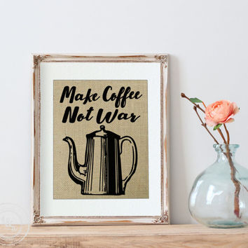 Make Coffee Not War - Kitchen Sign on Burlap - Burlap Art Print - Burlap Art Kitchen Decor - Kitchen Wall Art Quotes - Burlap Wall Art