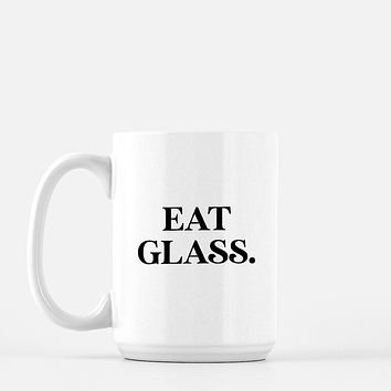 Eat Glass Schitts Creek Inspired Coffee Mug