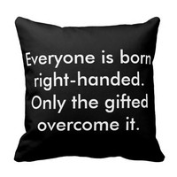 Everyone Born Right-Handed Funny Pillow
