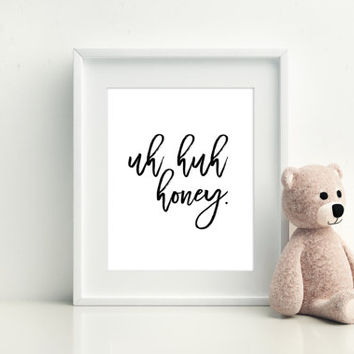 "Printable art"" UH UH HONEY"" Prints and Quotes,Wall decor,Uh huh honey print,Inspirational print,Motivational print,Digital prints,Poster art"